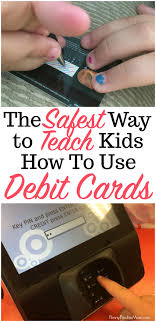 debit cards for kids the safe smart way to teach kids about debit cards