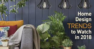 home design trends that are over home design trends to watch in 2018