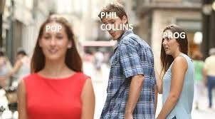Phil Collins Meme - phil collins pop prog distracted boyfriend know your meme