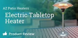 Tabletop Electric Patio Heater by Az Patio Heaters Electric Tabletop Heater Review Hil 1821