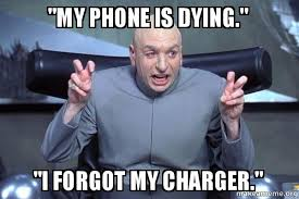 Forgot Phone Meme - my phone is dying i forgot my charger dr evil austin powers