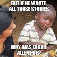 Edgar Allen Poe Meme - third world skeptical kid meme imgflip