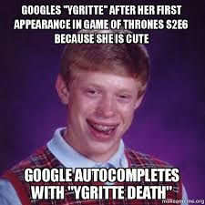 Ygritte Meme - googles quot ygritte quot after her first appearance in game of