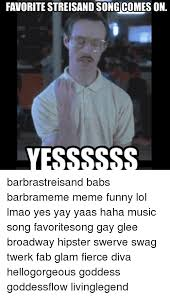 Funny Song Memes - favorite streisand song comes on yessssass barbrastreisand babs