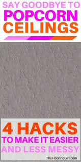 Easiest Way To Scrape Popcorn Ceiling by How To Get Rid Of Popcorn Ceilings The Easy Way The Flooring