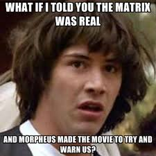 Meme What If I Told You - what if i told you the matrix was real and morpheus made the movie
