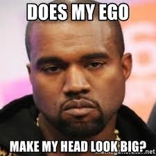 Big Ego Meme - does my ego make my head look big kanye west face meme generator