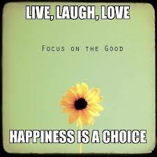 live laugh love meme live laugh love happiness is a choice make a meme