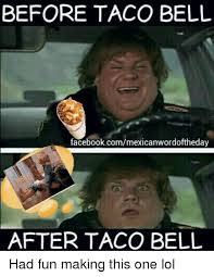 Taco Memes - 25 best memes about after taco bell after taco bell memes