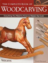 Wood Carving For Beginners by Complete Book Of Woodcarving The Everything You Need To Know To