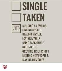 Single Taken Memes - single taken building an empire finding myself healing myself