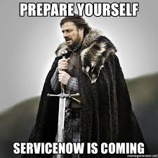prepare yourself servicenow is coming game of thrones meme generator