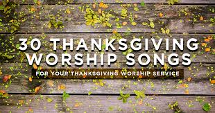30 thanksgiving worship songs for your thanksgiving church service