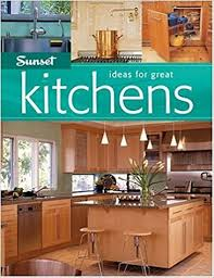 great kitchen ideas ideas for great kitchens editors of sunset books books