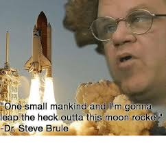 Dr Steve Brule Meme - one small mankind and i m gonna leap the heck outta this moon rocket