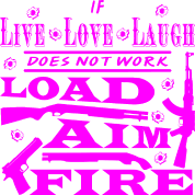 live love laugh if live love laugh doesn t work load aim fire t shirt spreadshirt