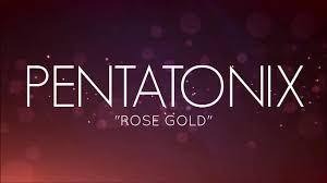 pentatonix rose gold lyrics youtube