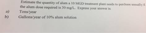purchase alum solved estimate the quantity of alum a 10 mgd treatment p