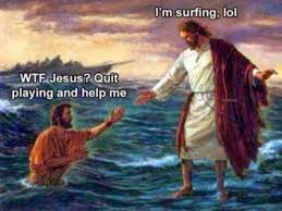 Quit Playing Meme - dopl3r com memes im surfing lol wtf jesus quit playing and help me