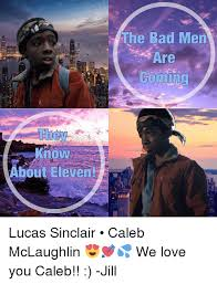 Caleb Meme - now bout eleven the bad men are coming lucas sinclair caleb