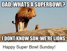 Superb Owl Meme - dad whatsa superbowl idontknowson were lions suick meme corn happy