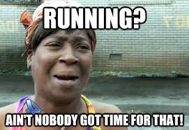 Ain T Nobody Got Time For That Meme - crossfit aint nobody got time for that chase the red grape