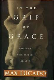 religion book review in the grip of grace by max lucado author w