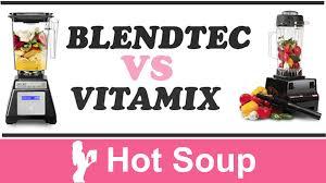 blendtec vs vitamix how to make soup u2013