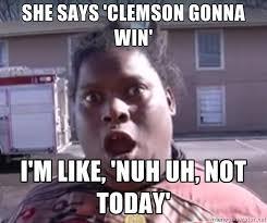 Clemson Memes - clemson not today memes