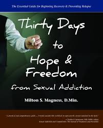 thirty days to hope u0026 freedom from sexual addiction the essential