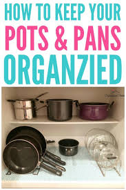 how to organize pots and pans in a cupboard how to organize pots and pans organization obsessed