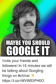Google It Meme - maybe you should google it invite your friends and followers in 15