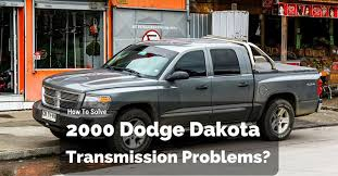 dodge dakota transmission slipping how to solve 2000 dodge dakota transmission problems