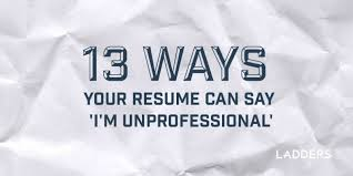 13 ways your resume can say u0027i u0027m unprofessional u0027 ladders