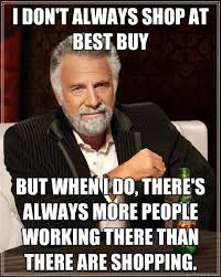 Best Buy Memes - the most interesting man in the world memes quickmeme