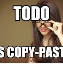Meme Copy And Paste - todo s copy past copy paste meme on me me