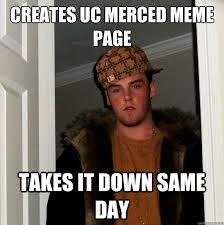 Uc Memes - creates uc merced meme page takes it down same day scumbag steve
