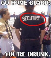 Security Guard Meme - drunk security guard gohomeyouredrunk funny internet memes