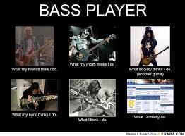 Bass Player Meme - bass what my mom basses pinterest bass