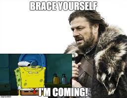 Brace Yourselves Meme Generator - brace yourselves x is coming meme imgflip