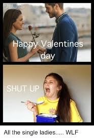 Single Ladies Memes - happy valentines clay shut up all the single ladies wlf meme on me me