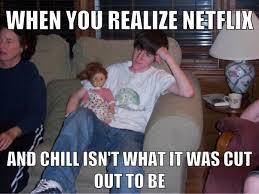 Chill Meme - netflix and chill memes