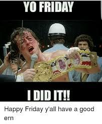 I Did It Meme - yo friday i did it happy friday y all have a good ern meme on me me