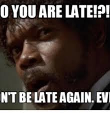 Late Meme - o you are late ntbelate again evi evie meme on me me
