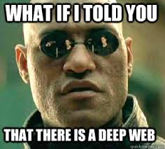 Web Memes - what if i told you that there is a deep web matrix morpheus