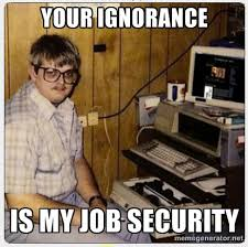 It Security Meme - it memes ignorance is job security totaljobs recruiter blog