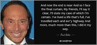 paul anka quote and now the end is near and so i