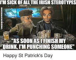 Soon Tm Meme - tmsick of all the irishsterotypes as soon asiifinishmy drink