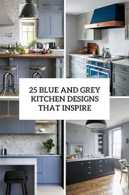 small kitchen grey cabinets 25 blue and grey kitchen designs that inspire digsdigs
