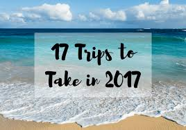 17 trips to take in 2017 the best places to travel in 2017